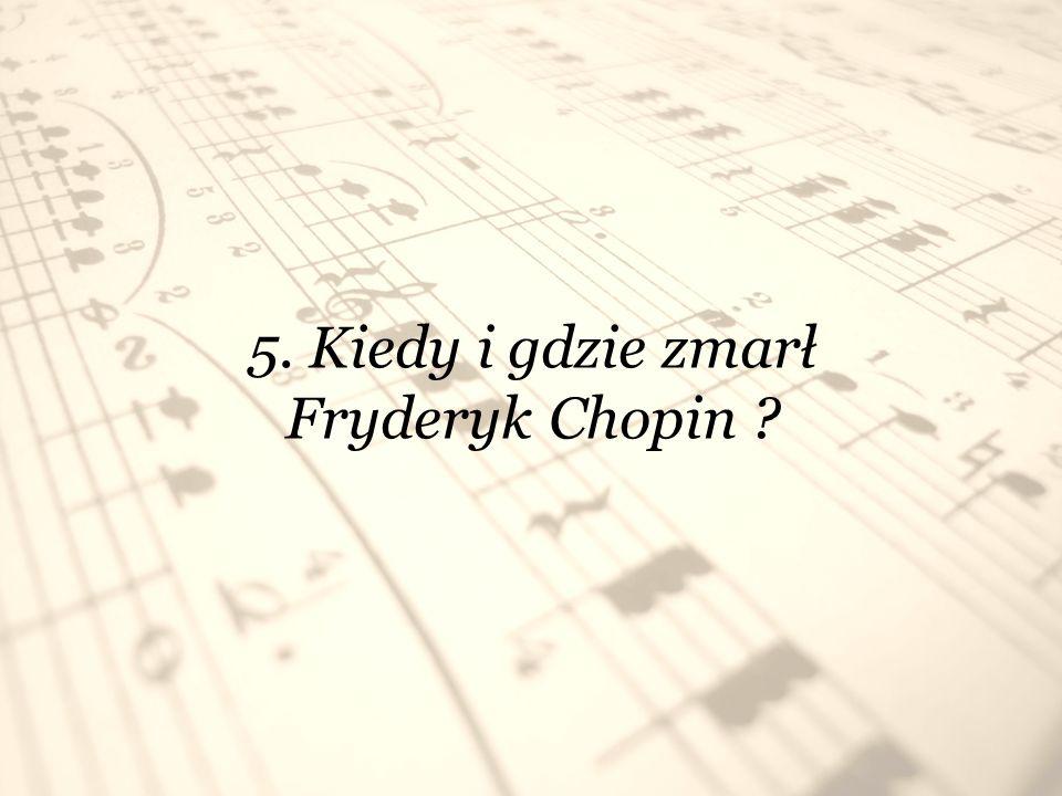 5. Kiedy i gdzie zmarł Fryderyk Chopin