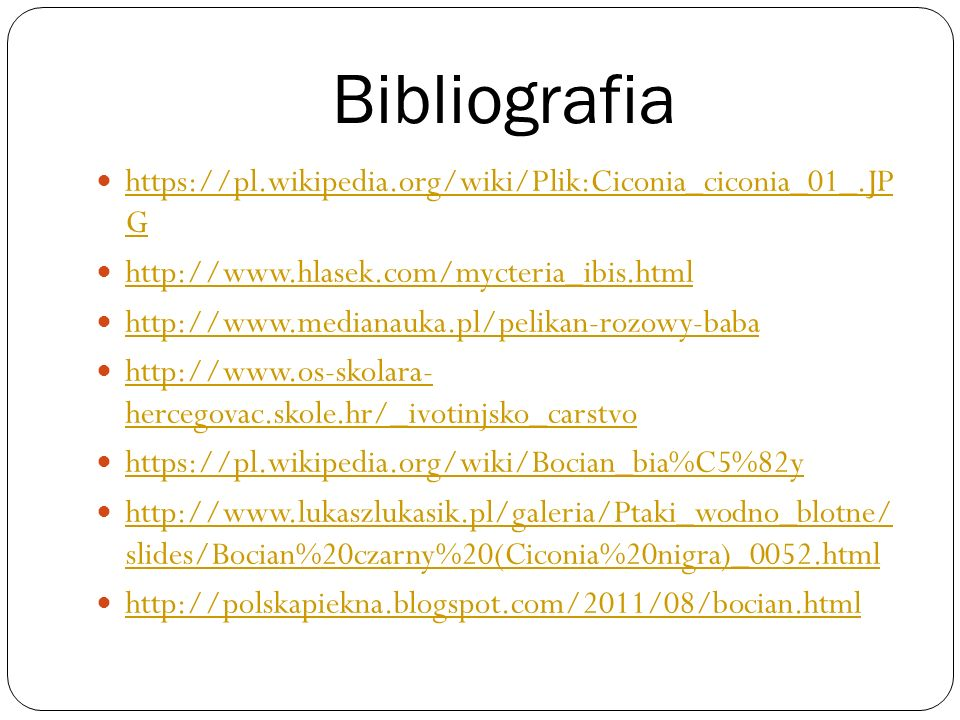 Bibliografiahttps://pl.wikipedia.org/wiki/Plik:Ciconia_ciconia_01_.JP G. http://www.hlasek.com/mycteria_ibis.html.