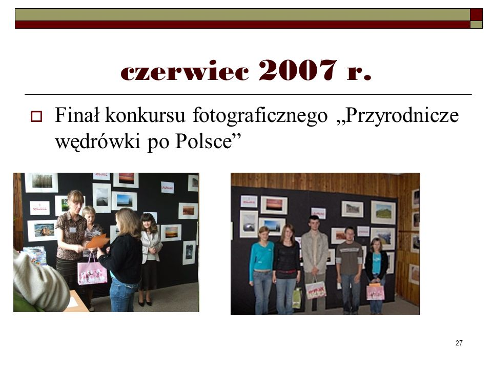 """czerwiec 2007 r. Finał konkursu fotograficznego """"Przyrodnicze wędrówki po Polsce"""