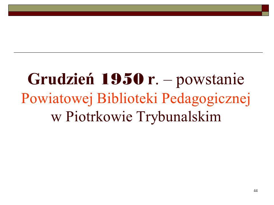Grudzień 1950 r. – powstanie Powiatowej Biblioteki Pedagogicznej w Piotrkowie Trybunalskim