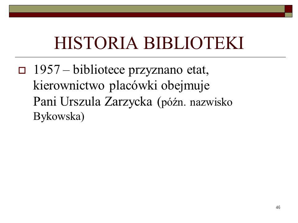 HISTORIA BIBLIOTEKI 1957 – bibliotece przyznano etat, kierownictwo placówki obejmuje Pani Urszula Zarzycka (późn.