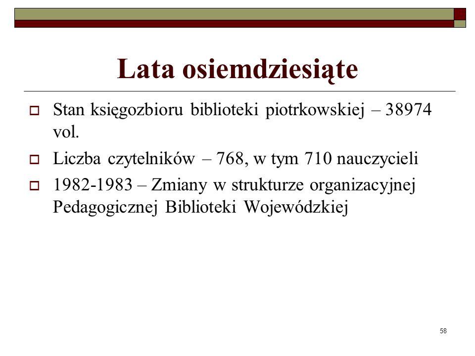 Lata osiemdziesiąte Stan księgozbioru biblioteki piotrkowskiej – 38974 vol. Liczba czytelników – 768, w tym 710 nauczycieli.
