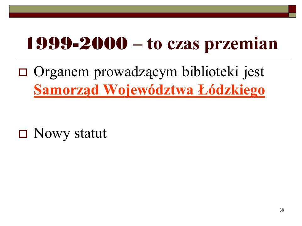 1999-2000 – to czas przemian Organem prowadzącym biblioteki jest Samorząd Województwa Łódzkiego.