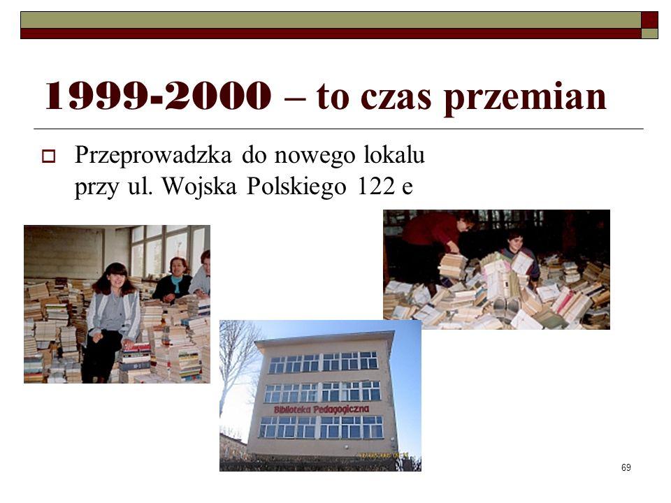 1999-2000 – to czas przemian Przeprowadzka do nowego lokalu przy ul. Wojska Polskiego 122 e