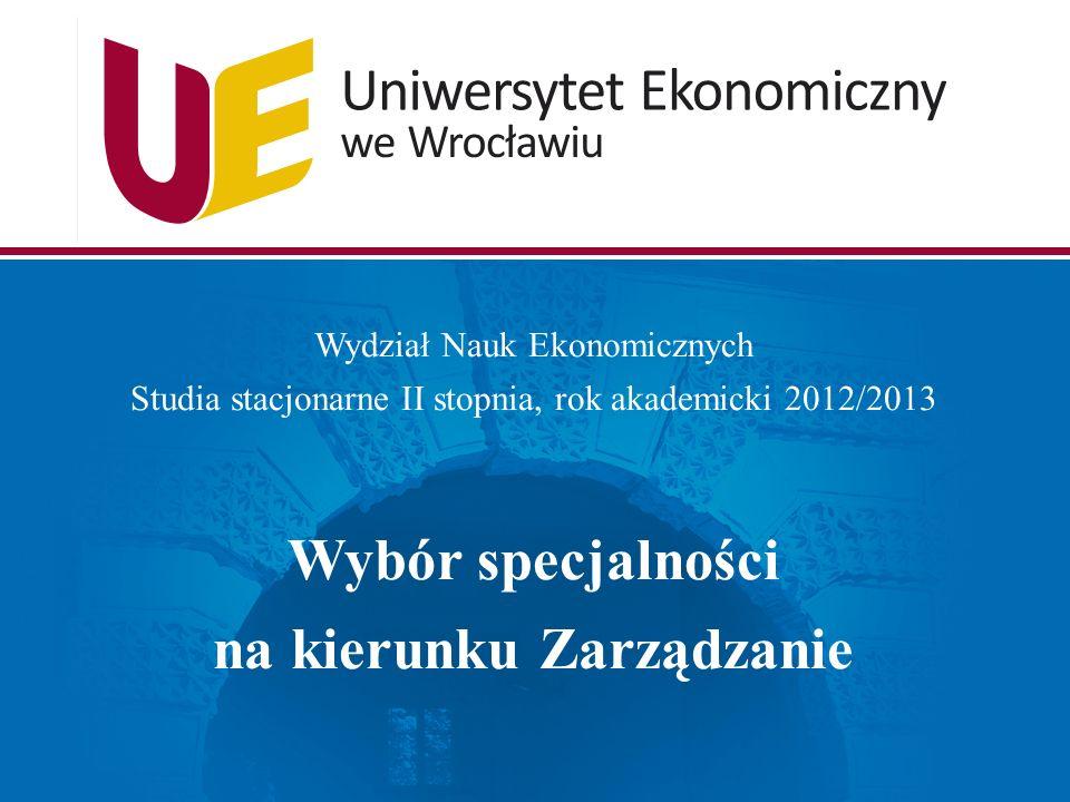 Wydział Nauk Ekonomicznych Studia stacjonarne II stopnia, rok akademicki 2012/2013 Wybór specjalności na kierunku Zarządzanie