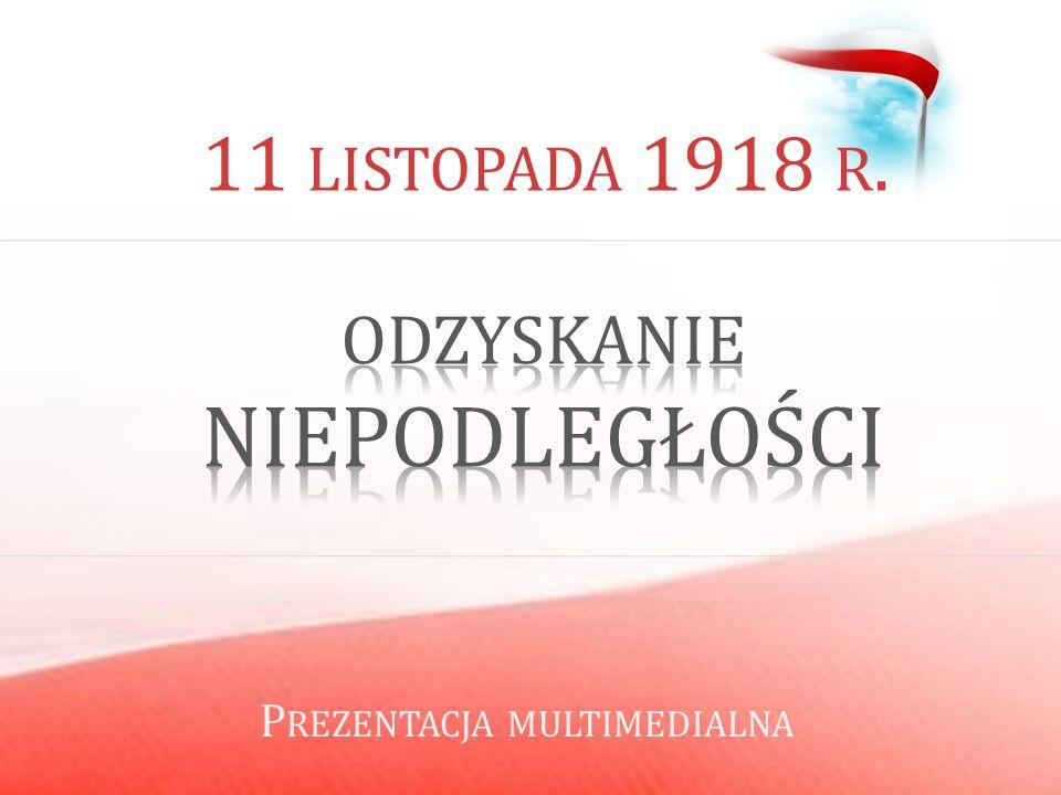 niepodległości 11 listopada 1918 r. Odzyskanie