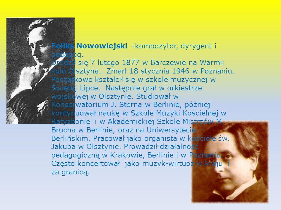 Feliks Nowowiejski -kompozytor, dyrygent i pedagog