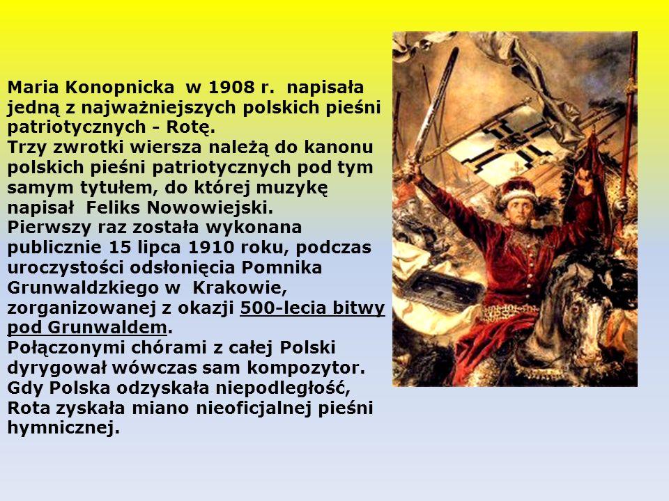 Maria Konopnicka w 1908 r. napisała jedną z najważniejszych polskich pieśni patriotycznych - Rotę.