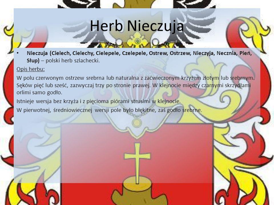 Herb Nieczuja Nieczuja (Cielech, Cielechy, Cielepele, Czelepele, Ostrew, Ostrzew, Nieczyja, Necznia, Pień, Słup) – polski herb szlachecki.