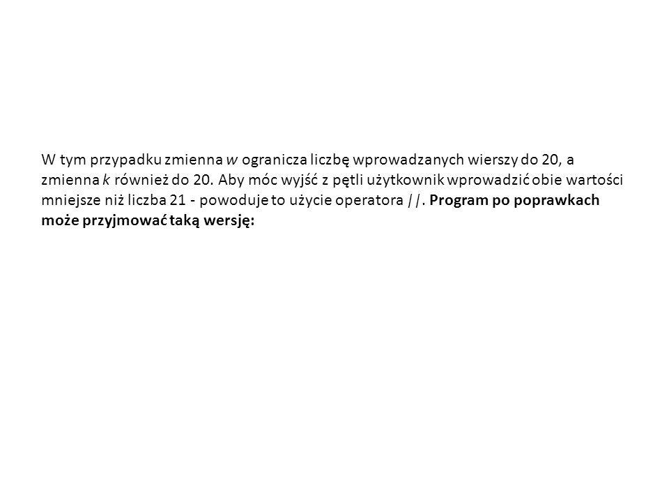 W tym przypadku zmienna w ogranicza liczbę wprowadzanych wierszy do 20, a zmienna k również do 20.