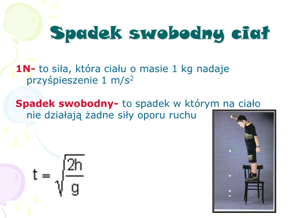 Spadek swobodny ciał 1N- to siła, która ciału o masie 1 kg nadaje przyśpieszenie 1 m/s2.