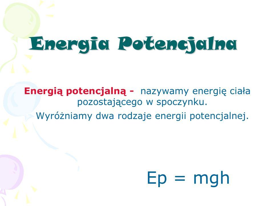 Energia Potencjalna Ep = mgh