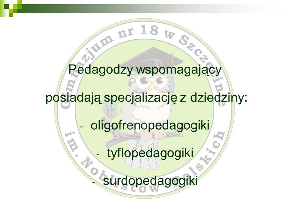 Pedagodzy wspomagający posiadają specjalizację z dziedziny: