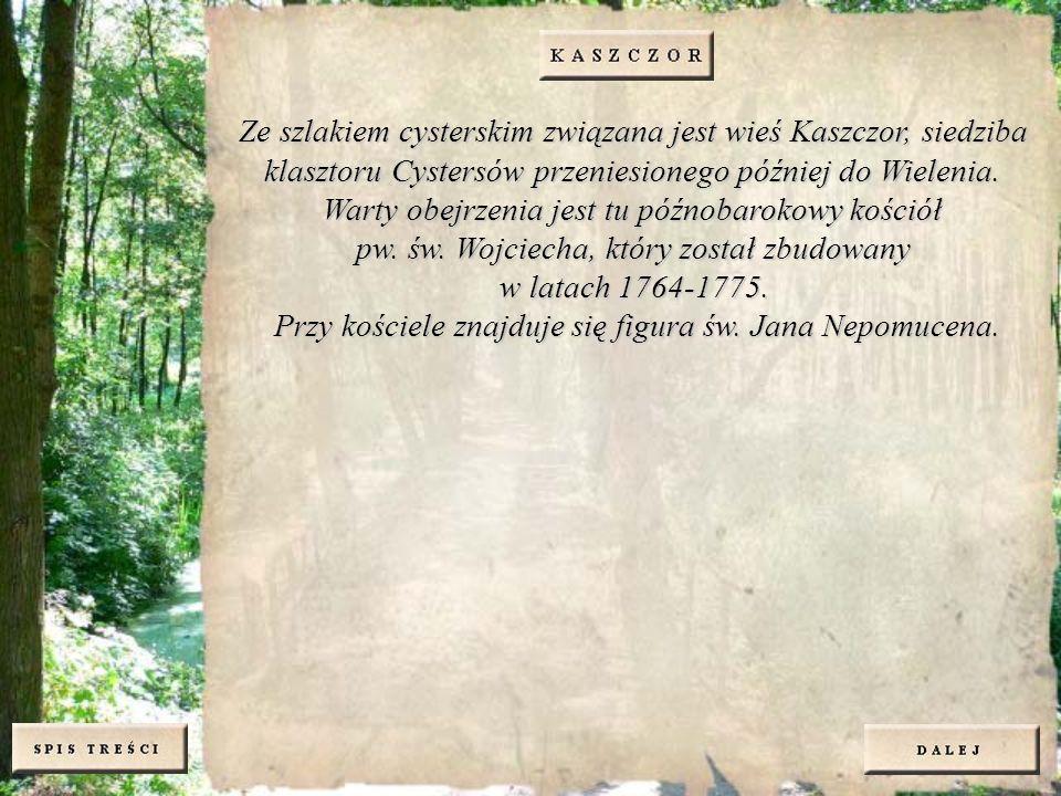 Ze szlakiem cysterskim związana jest wieś Kaszczor, siedziba