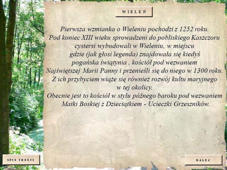 Pierwsza wzmianka o Wieleniu pochodzi z 1252 roku.