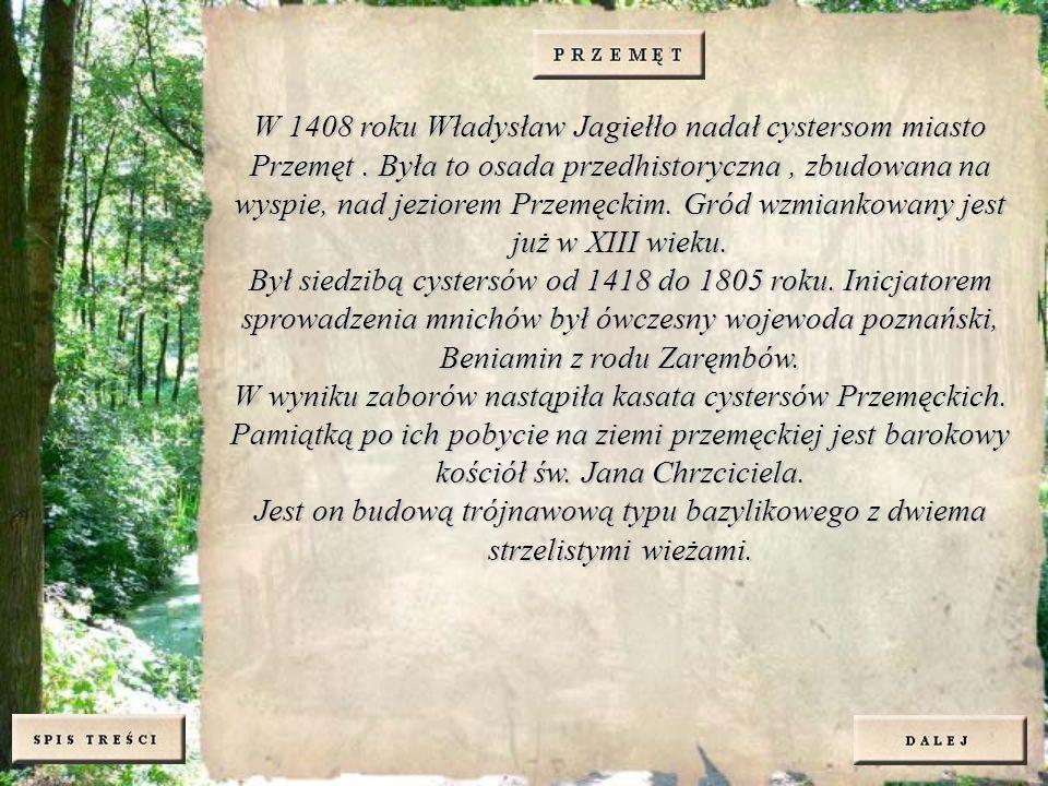 W 1408 roku Władysław Jagiełło nadał cystersom miasto Przemęt