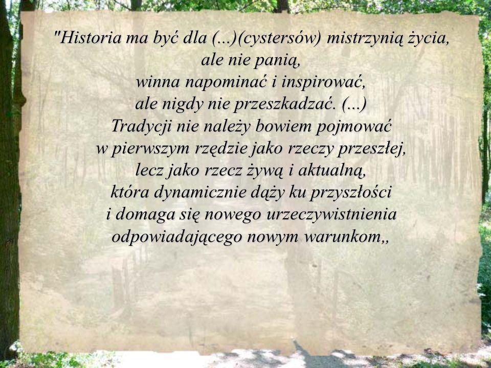 Historia ma być dla (...)(cystersów) mistrzynią życia, ale nie panią,