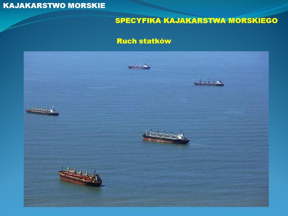 KAJAKARSTWO MORSKIE SPECYFIKA KAJAKARSTWA MORSKIEGO Ruch statków