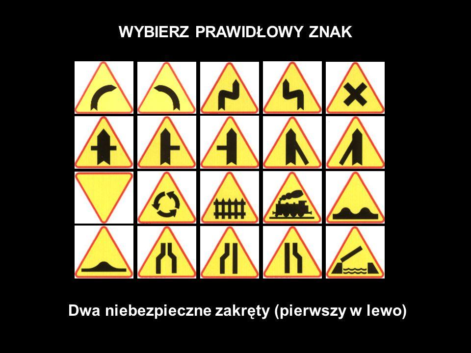WYBIERZ PRAWIDŁOWY ZNAK Dwa niebezpieczne zakręty (pierwszy w lewo)