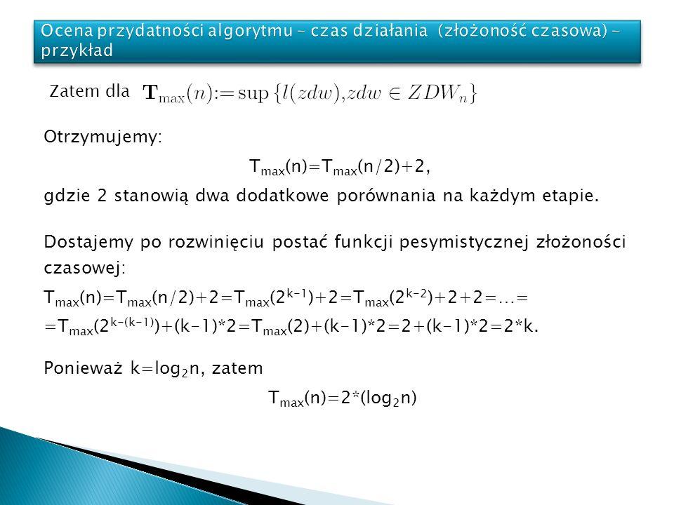 Tmax(n)=Tmax(n/2)+2=Tmax(2k-1)+2=Tmax(2k-2)+2+2=…=