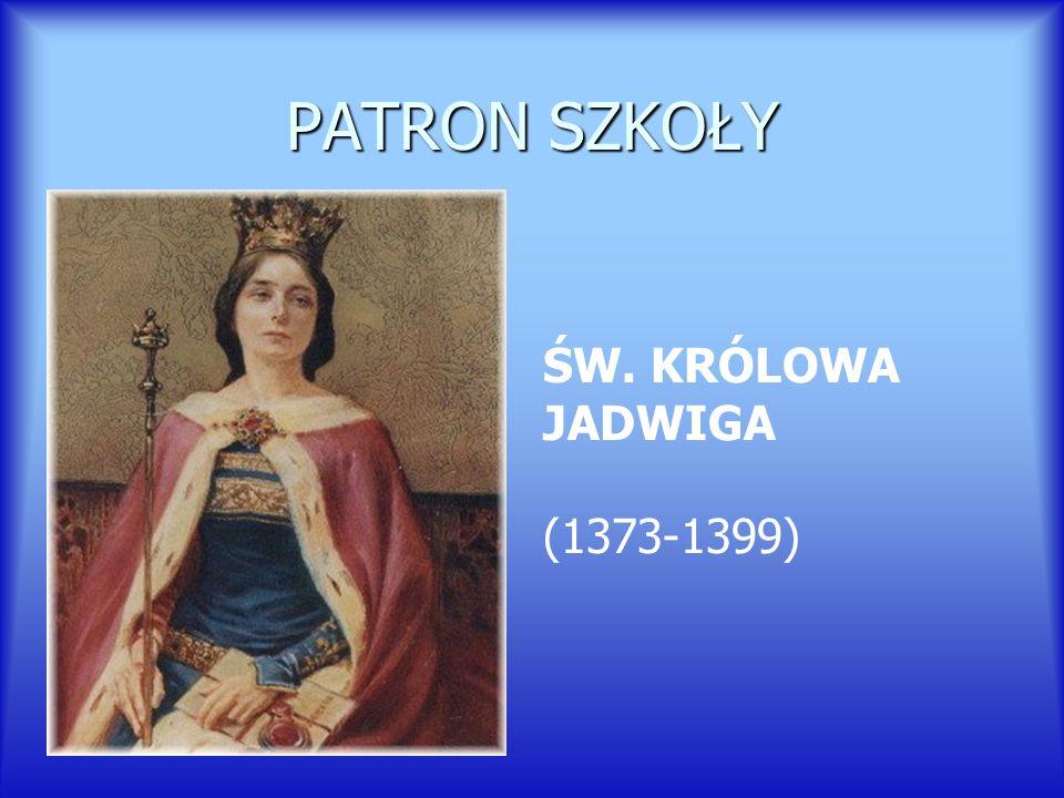 PATRON SZKOŁY ŚW. KRÓLOWA JADWIGA (1373-1399)
