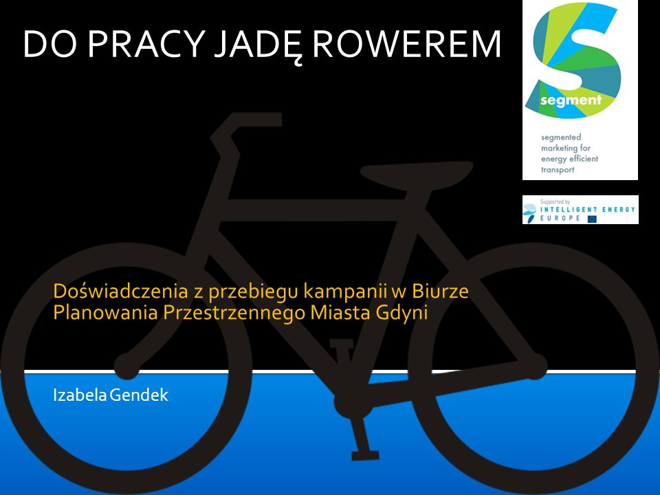 DO PRACY JADĘ ROWEREM Doświadczenia z przebiegu kampanii w Biurze Planowania Przestrzennego Miasta Gdyni.