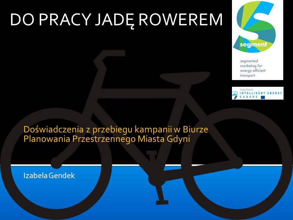 DO PRACY JADĘ ROWEREMDoświadczenia z przebiegu kampanii w Biurze Planowania Przestrzennego Miasta Gdyni.