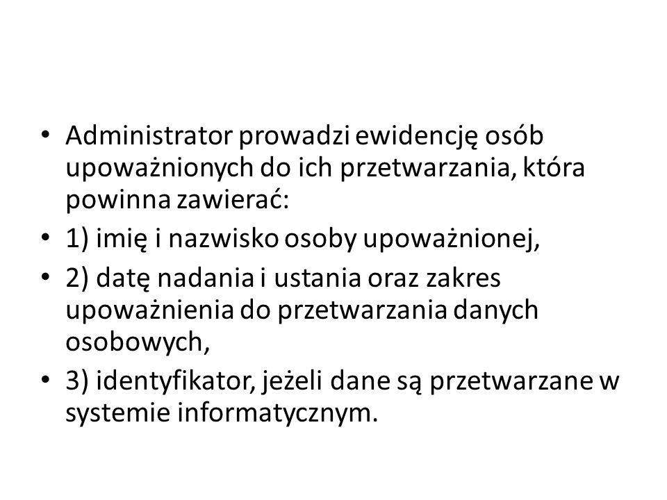 Administrator prowadzi ewidencję osób upoważnionych do ich przetwarzania, która powinna zawierać: