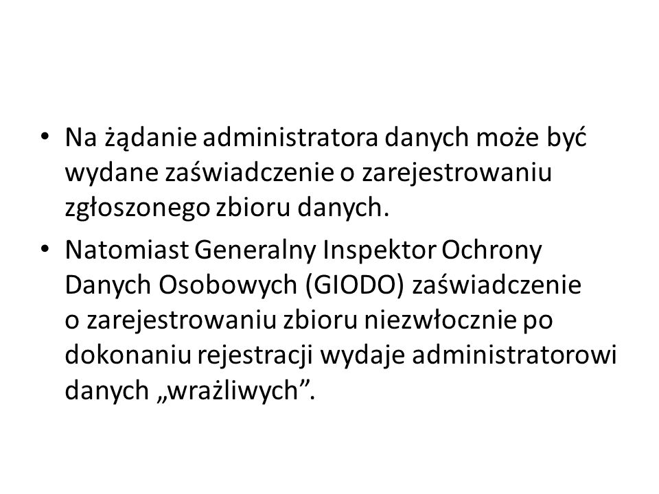 Na żądanie administratora danych może być wydane zaświadczenie o zarejestrowaniu zgłoszonego zbioru danych.