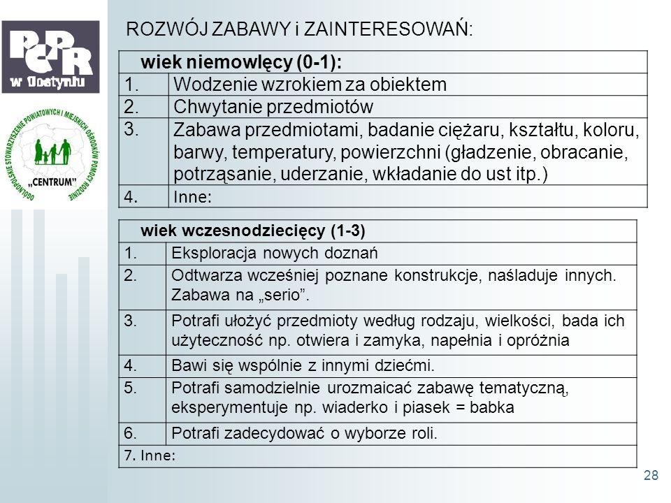 ROZWÓJ ZABAWY i ZAINTERESOWAŃ: wiek niemowlęcy (0-1): 1.