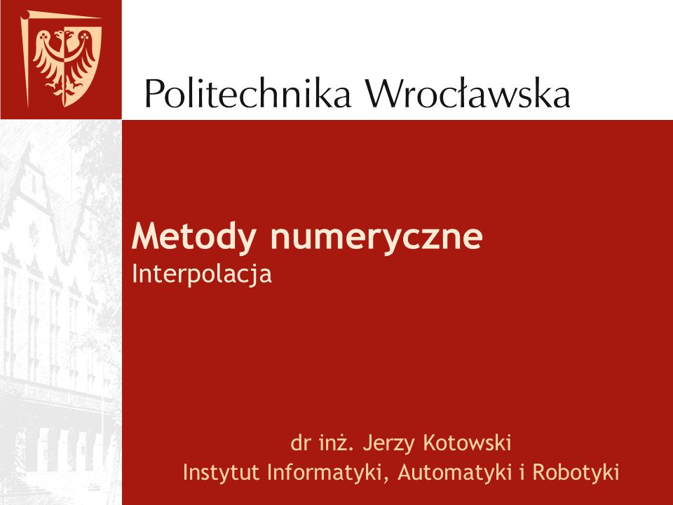 Metody numeryczne Interpolacja
