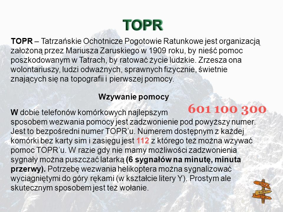 TOPR – Tatrzańskie Ochotnicze Pogotowie Ratunkowe jest organizacją założoną przez Mariusza Zaruskiego w 1909 roku, by nieść pomoc poszkodowanym w Tatrach, by ratować życie ludzkie. Zrzesza ona wolontariuszy, ludzi odważnych, sprawnych fizycznie, świetnie znających się na topografii i pierwszej pomocy.