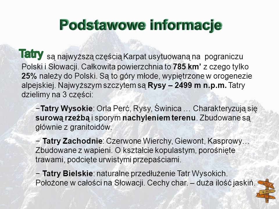 są najwyższą częścią Karpat usytuowaną na pograniczu Polski i Słowacji