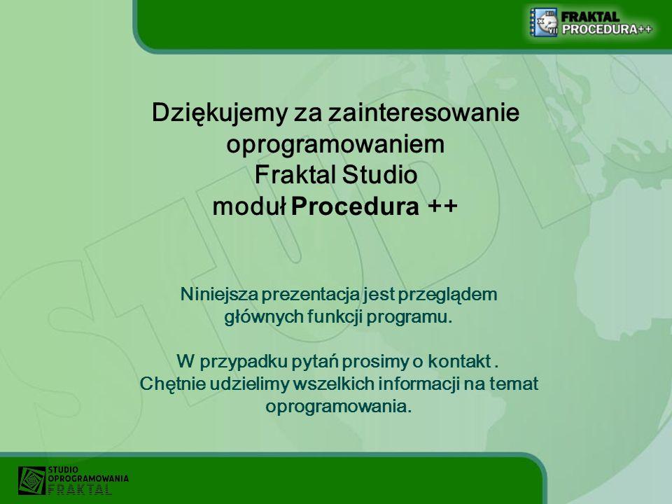 Dziękujemy za zainteresowanie oprogramowaniem Fraktal Studio moduł Procedura ++