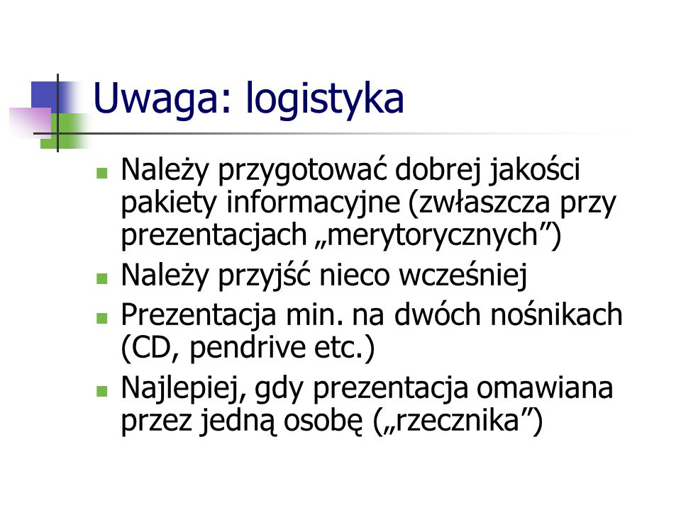 """Uwaga: logistyka Należy przygotować dobrej jakości pakiety informacyjne (zwłaszcza przy prezentacjach """"merytorycznych )"""