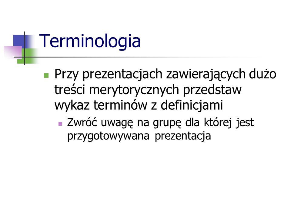 Terminologia Przy prezentacjach zawierających dużo treści merytorycznych przedstaw wykaz terminów z definicjami.