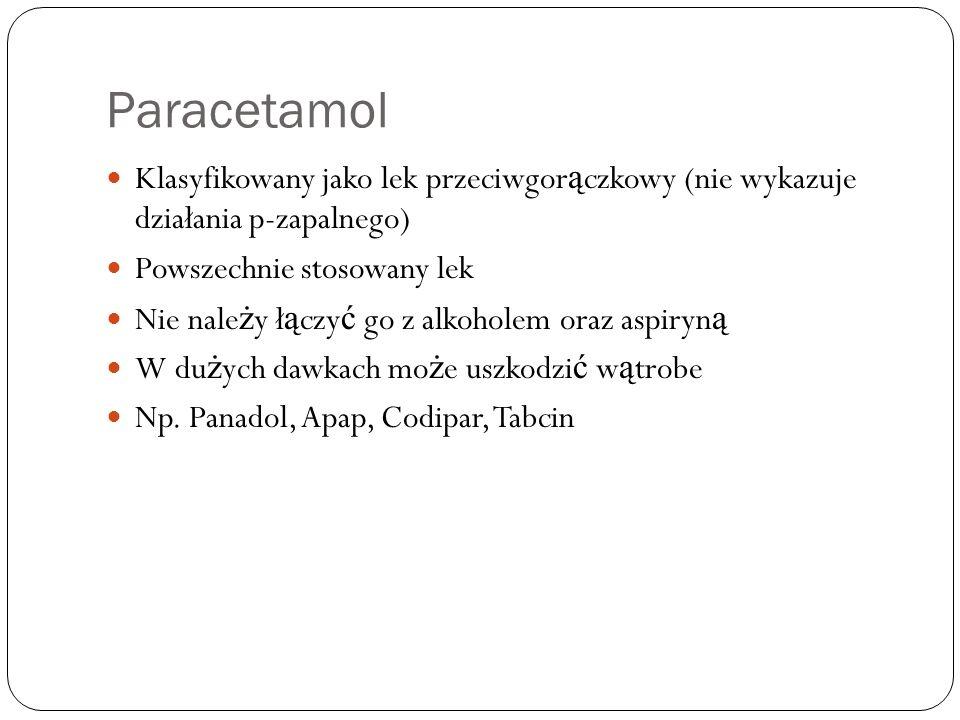 Paracetamol Klasyfikowany jako lek przeciwgorączkowy (nie wykazuje działania p-zapalnego) Powszechnie stosowany lek.