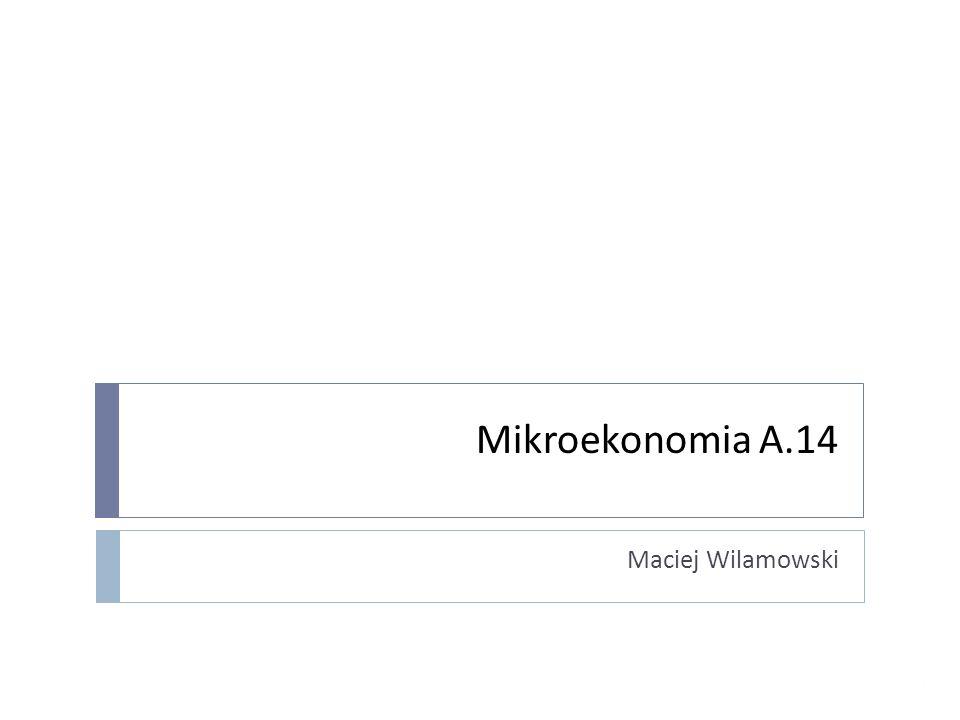 Mikroekonomia A.14 Maciej Wilamowski