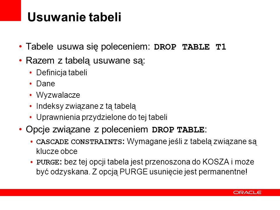 Usuwanie tabeli Tabele usuwa się poleceniem: DROP TABLE T1