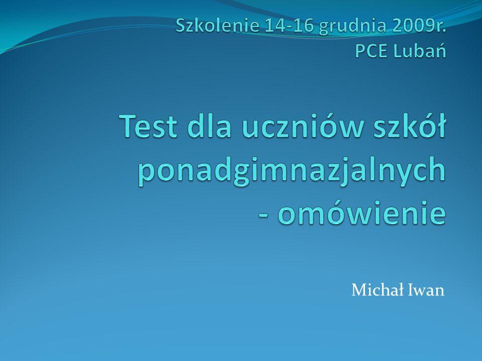 Szkolenie 14-16 grudnia 2009r. PCE Lubań Test dla uczniów szkół ponadgimnazjalnych - omówienie