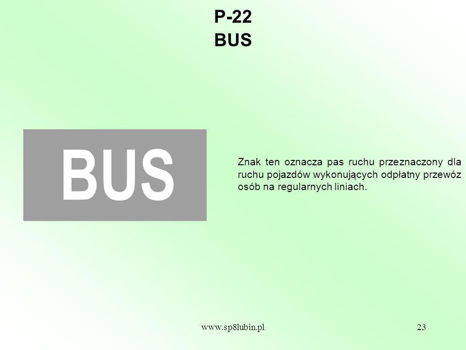 P-22 BUS. Znak ten oznacza pas ruchu przeznaczony dla ruchu pojazdów wykonujących odpłatny przewóz osób na regularnych liniach.