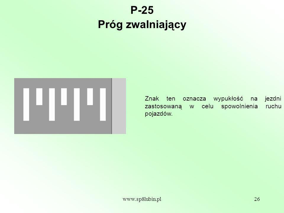 P-25 Próg zwalniający. Znak ten oznacza wypukłość na jezdni zastosowaną w celu spowolnienia ruchu pojazdów.