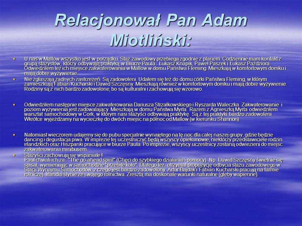 Relacjonował Pan Adam Miotliński: