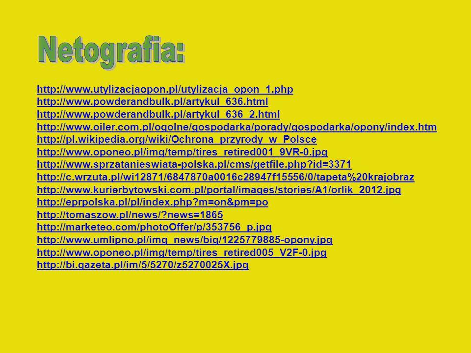Netografia: http://www.utylizacjaopon.pl/utylizacja_opon_1.php