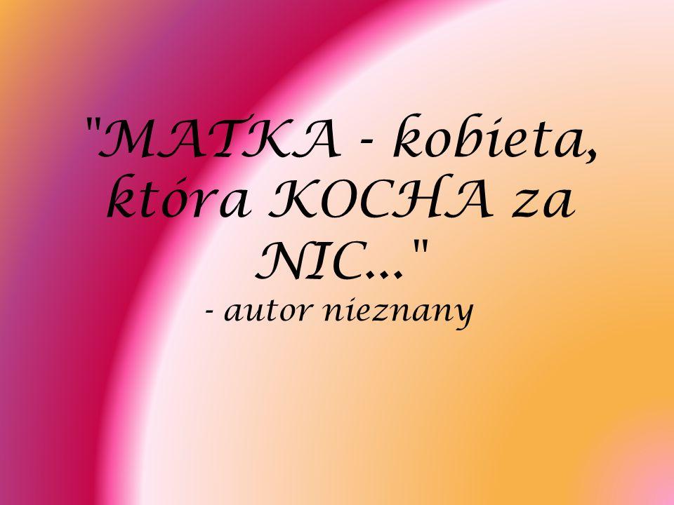 MATKA - kobieta, która KOCHA za NIC... - autor nieznany