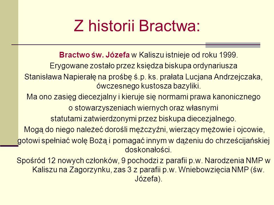 Z historii Bractwa: Bractwo św. Józefa w Kaliszu istnieje od roku 1999. Erygowane zostało przez księdza biskupa ordynariusza.
