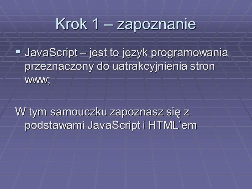 Krok 1 – zapoznanie JavaScript – jest to język programowania przeznaczony do uatrakcyjnienia stron www;