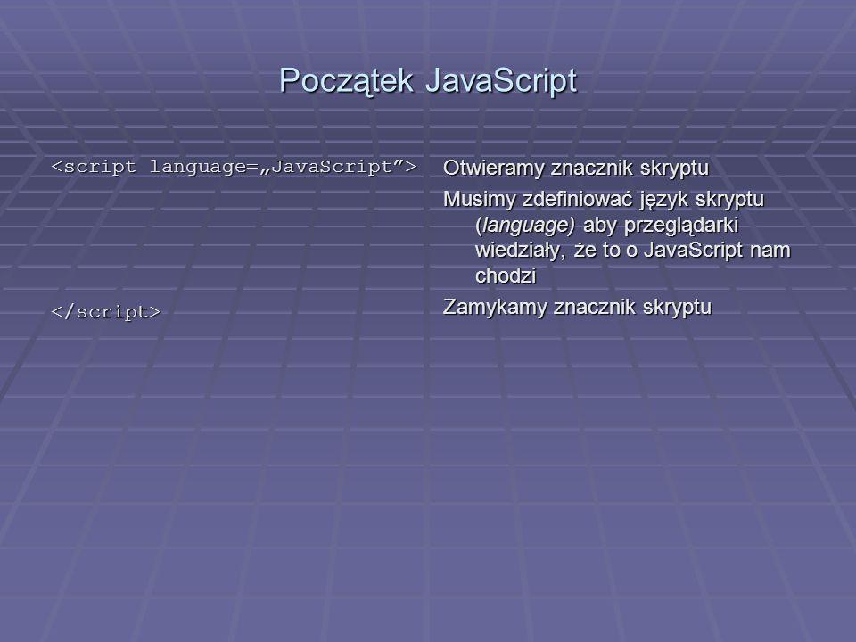 Początek JavaScript Otwieramy znacznik skryptu