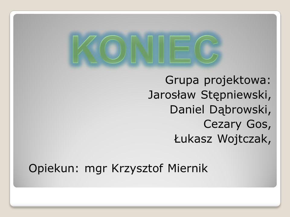KONIEC Grupa projektowa: Jarosław Stępniewski, Daniel Dąbrowski,