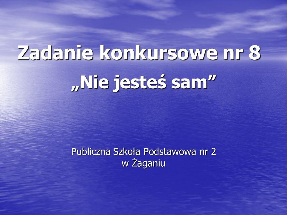 """""""Nie jesteś sam Publiczna Szkoła Podstawowa nr 2 w Żaganiu"""